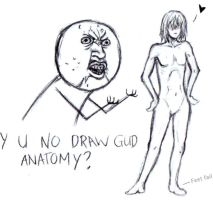 Y U NO DRAW GUD ANATOMY? by zal-sanity