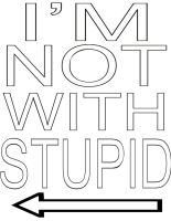 I'm NOT with Stupid by jawshoewhah