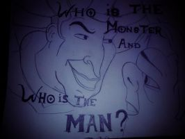 Who is the monster and who is the man? by marissy