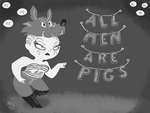 All Men Are Pigs by MechanicalRomance