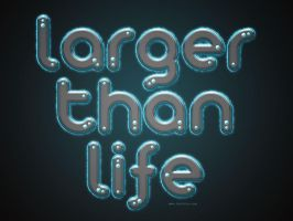 Larger Than Life by Textuts
