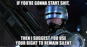 RoboCop Says Shut Up by MrAngryDog