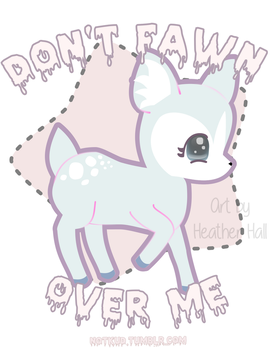 Don't Fawn Over Me by KudTheUntitled