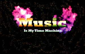 Music is my Time Machine by lifizzell