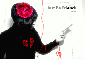 Just Be Friends by BankaiShinigami