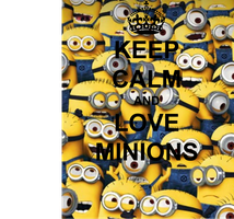 Keep Calm And Love Minions by Messi106teen