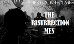 Sherlock Holmes and The Resurrection Men - Outline by SavageScribe