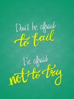 Dont be afraid to fail - Be afraid not to try by aiddo