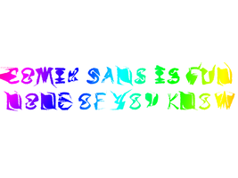 And now a butchered version of Comic Sans by PatrickRGT92