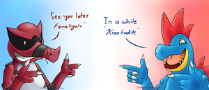 See You Later 'Feraligatr',In a while 'Krookodile'
