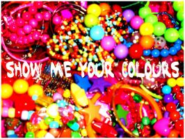 SHOW . ME . YOUR . COLOURS by amel0u
