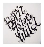 Born to be Wild - Lettering by Oigres-Undead