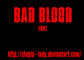 Bad Blood Font by Stupid--Lady