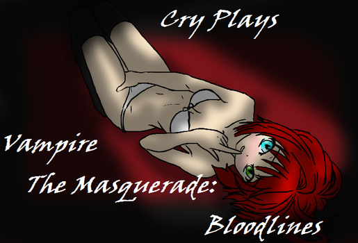 Cry Plays Vampire The Masquerade by GirlScoutTrooper