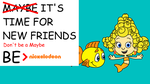 Be Nickelodeon: -Maybe- it's time for new friends by dev-catscratch
