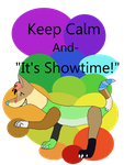 Keep Calm It's Showtime! by TomboyGamer