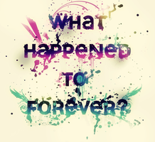 What Happened To Forever by roorah