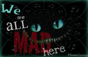We Are All Mad Here - Cheshire by CherrieSaurus