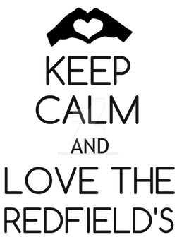 Keep Calm and Love The Redfield's by VampireHelenaHarper