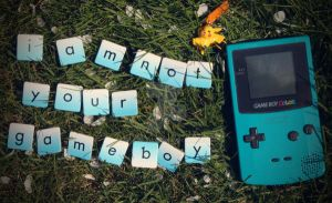 I am Not Your Gameboy by SpAmSaLoT