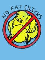 No Fat Chicks by biotwist