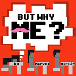 But Why Me? - by Marvelgirl14 by Navybud