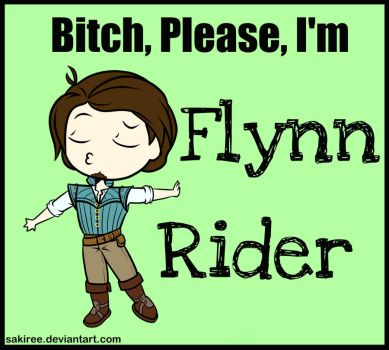 Bitch, Please, I'm Flynn Rider by SakiRee