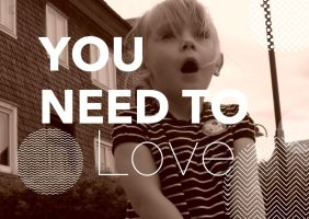 You need to Love by Nicschi