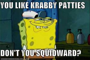 You like Krabby Patties, Don't you Squidward? by MiniDashy