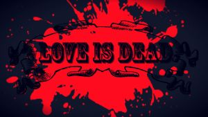 Love Is Dead by TheUnforgivingsArmy