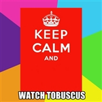 Keep Calm and Watch Tobuscus by MaddyRealm