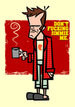 Don't Fucking Jimmie Me. by Cool-Hand-Mike