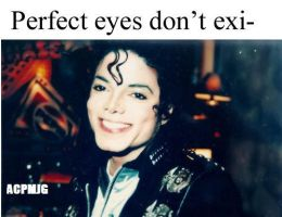 Perfect Eyes Dont Exi- by MichaelJackson3000