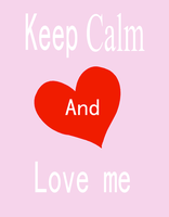 Keep Calm and Love me by The-Lost-Hope