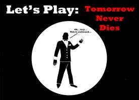 Let's Play:Tomorrow Never Dies by NorthernAnimator