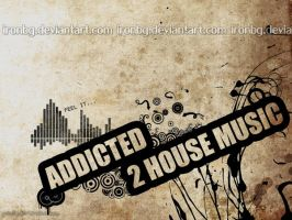 Addicted 2 House Music by iRoNbg