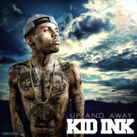 Kid Ink - Up And Away by SBM832