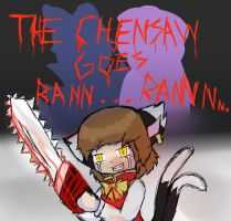 The Chensaw Goes RAN..RANN.... by deltari2