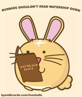 Fuzzballs Bunnies Shouldn't Read Watership Down by TigarUK