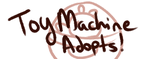 TOY MACHINE ADOPTS -CLOSED- by Modeo