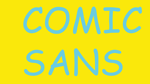 COMIC SANS by DashingHero
