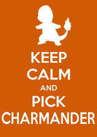Keep Calm and Pick Charmander by SlamTackle