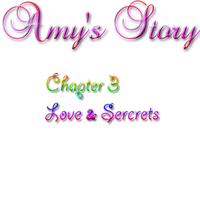 Amy's Story: Chapter 3 Love and Secerts by YumiRosa