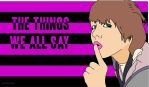 The things we say... by kid-with-guns