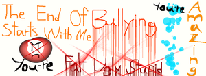 The End Of Bullying Starts With Me by 2alicehoney2