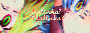 Kalinka? Malinka? by xCOLOURz