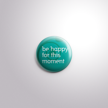Be happy for this moment button by MermaidSoupButtons