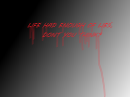 LIFE HAD ENOUGH OF LIES. by DaniXxKanpbill