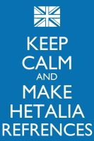 Keep Calm and make Hetalia references by Xendrak18