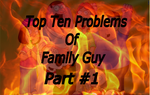 Top Ten Problems Of Family Guy (Part #1) by JayZeeTee16